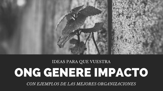 Generar impacto, más seguidores ONG